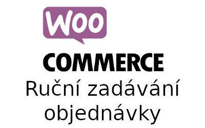 Ruční založení objednávky ve WooCommerce a kontrola zadání